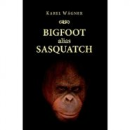 Bigfoot alias Sasquatch - Karel Wágner
