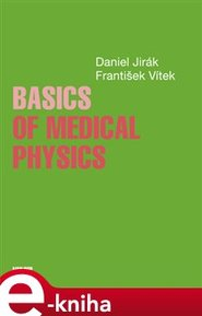 Basics of Medical Physics - Daniel Jirák, František Vítek