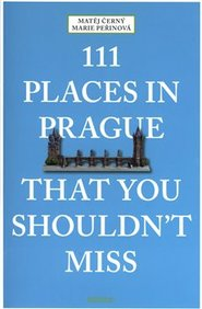 111 Places in Prague That You Shouldn't Miss - Matěj Černý, Marie Peřinová