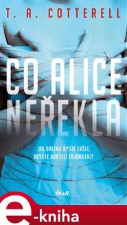 Co Alice neřekla - T. A. Cotterell
